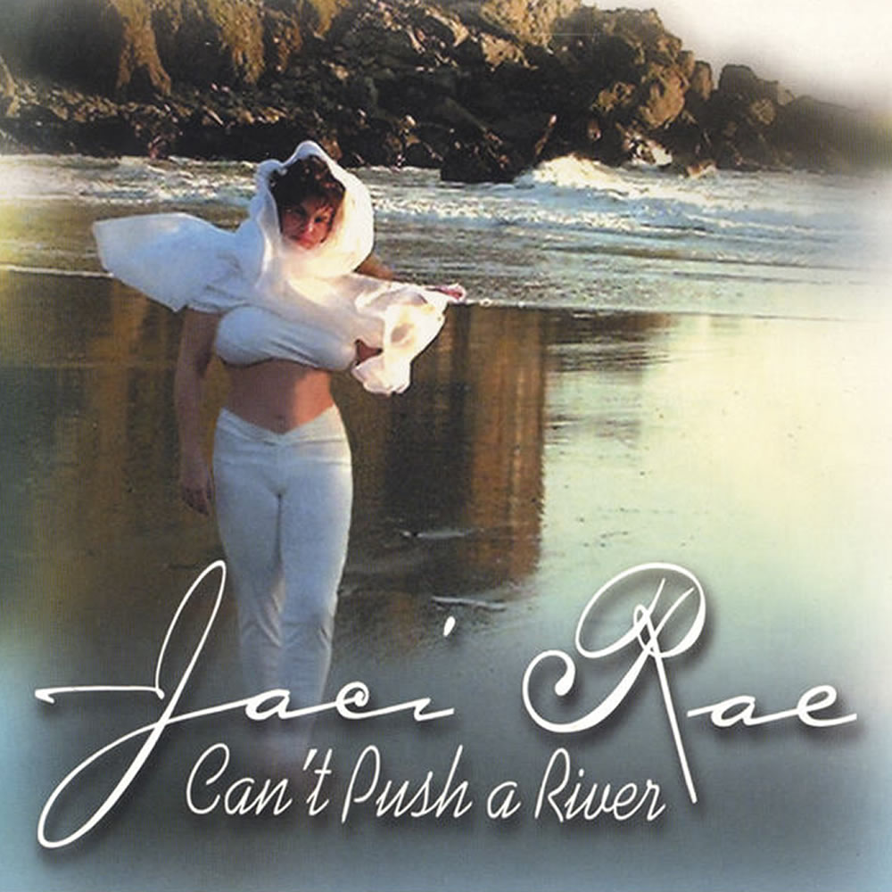 Jaci Rae - Can't Push a River
