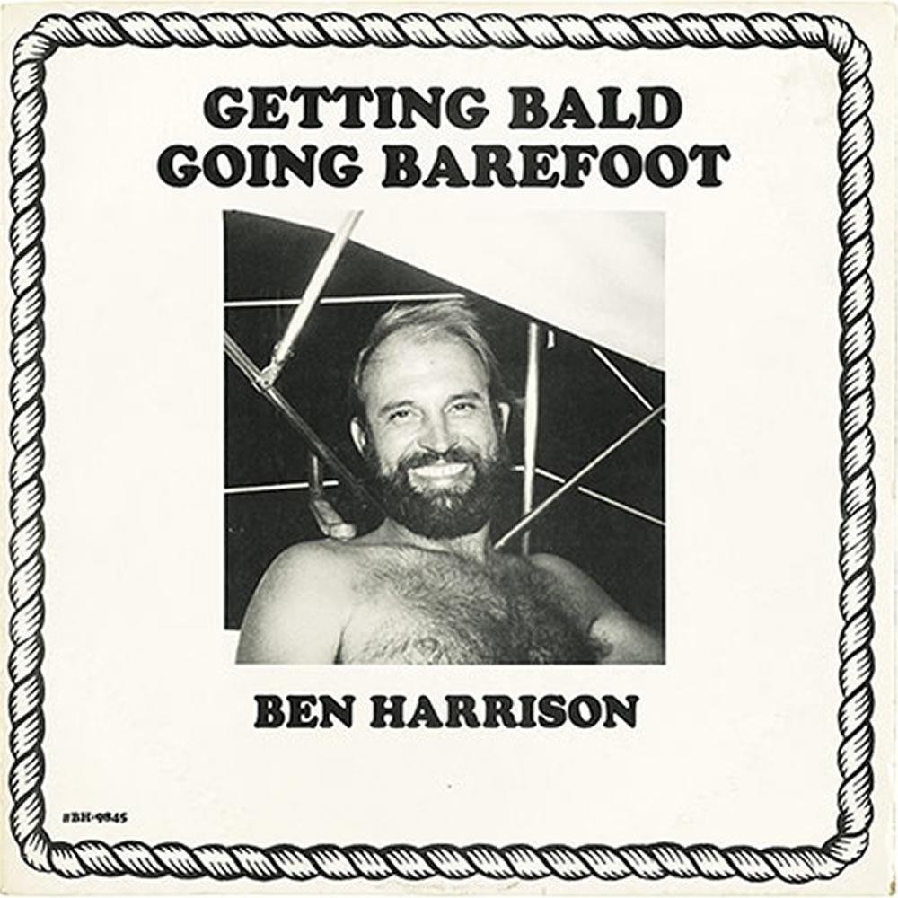 Ben Harrison - Getting Bald, Going Barefoot