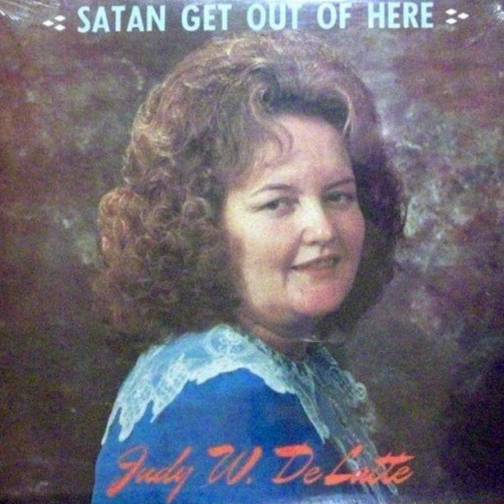Judy W DeLotte - Satan Get Out Of Here