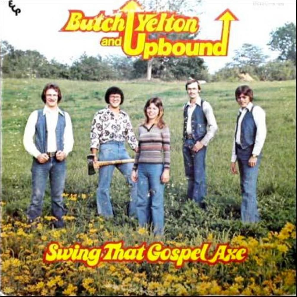 Butch Yelton and Upbound - Swing That Gospel Axe