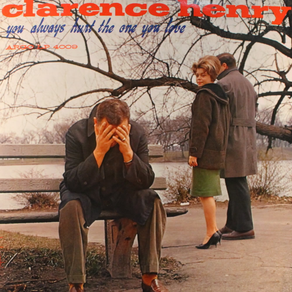 Clarence Henry - You Always Hurt The One You Love
